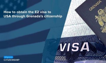 How to obtain the E2 visa to USA through Grenada's citizenship
