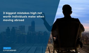 3 biggest mistakes high net worth individuals make when moving abroad